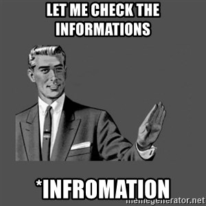 Grammar Guy - Let me check the informations *infromation