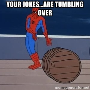 Spiderman and barrel - your jokes...are tumbling over
