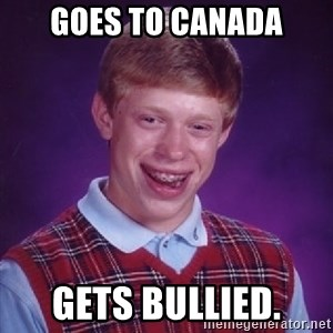 Bad Luck Brian - Goes to Canada gets bullied.