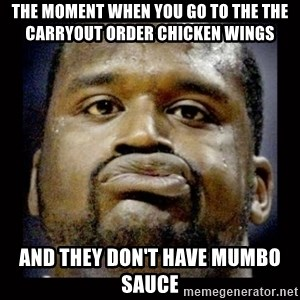 Shaq Face - The Moment when you go to the the carryout order chicken wings and they don't have mumbo sauce