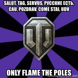 World of Tanks - SALUT, tag, servus, русские есть, cau, pozdrav, come stai, udv oNly flame the poles