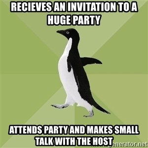 Socially Average Penguin - Recieves an invitation to a huge party attends party and makes small talk with the host