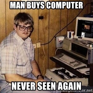 Nerd - man buys computer never seen again