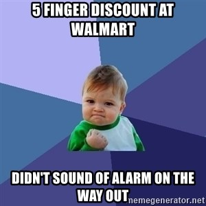 Success Kid - 5 finger discount at walmart didn't sound of alarm on the way out
