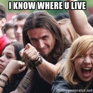 Ridiculously Photogenic Metalhead -  i know where u live