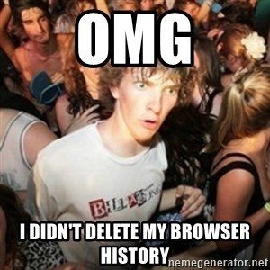Sudden clarity clarence - OMg I didn't delete my browser history