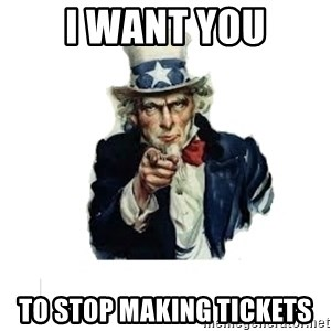 I want you (No words) - I want you to stop making tickets