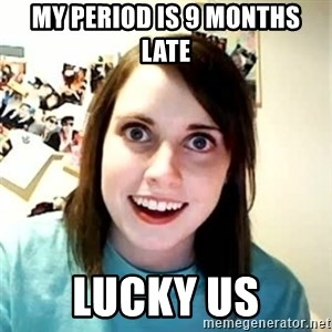 Overly Attached Girlfriend 2 - My period is 9 months late Lucky us