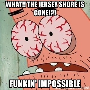 Stoned Patrick - What!! The jersey shore is gone!?! Funkin' impossible