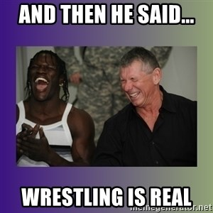 R Truth Vince McMahon - And then he said...  Wrestling is real