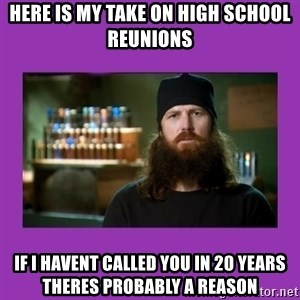 Jase Robertson - here is my take on high school reunions if i havent called you in 20 years theres probably a reason