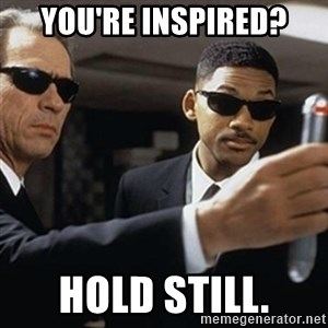 men in black - you're inspired? Hold still.