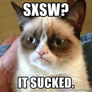 Grumpy Cat  - SXSW? It sucked.