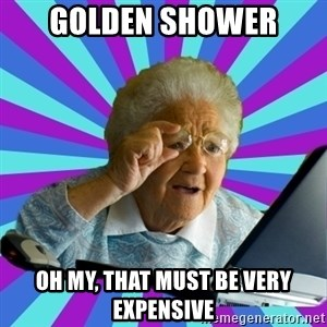 old lady - golden shower oh my, that must be very expensive