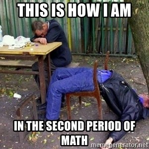 drunk - this is how i am  in the second period of math