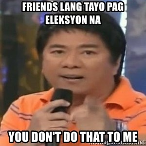 willie revillame you dont do that to me - friends lang tayo pag eleksyon na you don't do that to me