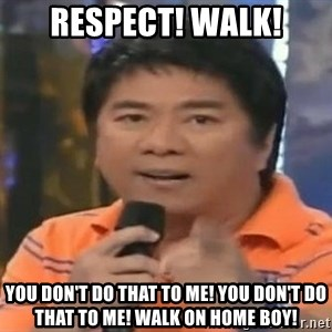 willie revillame you dont do that to me - Respect! WALK! you don't do that to me! you don't do that to me! walk on home boy!
