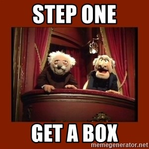 Muppet Critics - Step one get a box