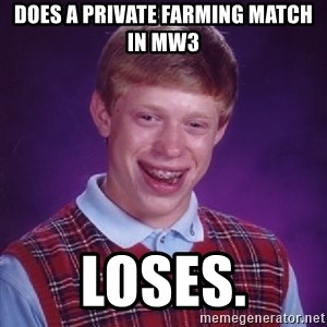 Bad Luck Brian - does a private farming match in mw3 loses.