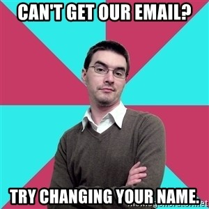 Privilege Denying Dude - Can't get Our Email? Try Changing your name.