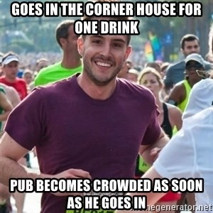 Incredibly photogenic guy - Goes in the corner house for one drink pub becomes crowded as soon as he goes in