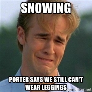 90s Problems - SNOWING PORTER SAYS WE STILL CAN'T WEAR LEGGINGS