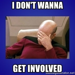 Picard facepalm  - I don't wanna get involved