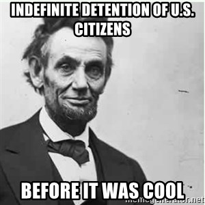 Lincoln - Indefinite detention of u.s. citizens Before it was cool