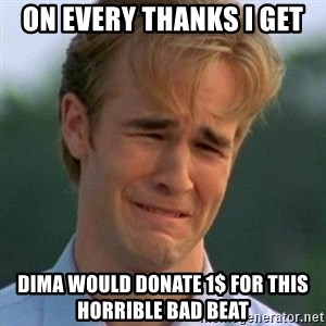 90s Problems - on every thanks i get dima would donate 1$ for this horrible bad beat