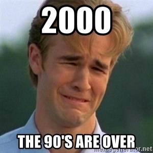 90s Problems - 2000 the 90's are over