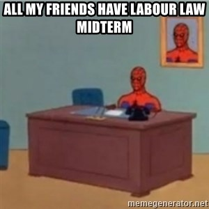60s spiderman behind desk - All my fRiends have labour law midterm