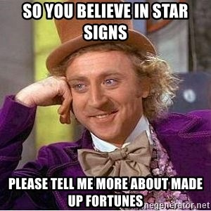 Willy Wonka - So you believe in star signs please tell me more about made up fortunes