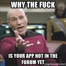 Picard Wtf - WHY THE FUCK is your app not in the forum yet