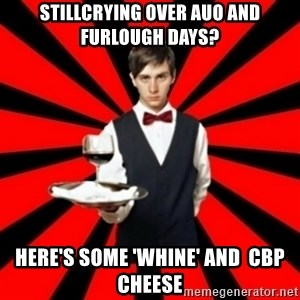 typical_off - sTILLCRYING OVER auo AND fURLOUGH DAYS? hERE'S SOME 'WHINE' AND  CBP CHEESE