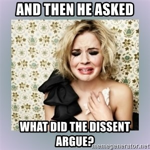 Crying Girl - And then he asked What did the DISSENT argue?