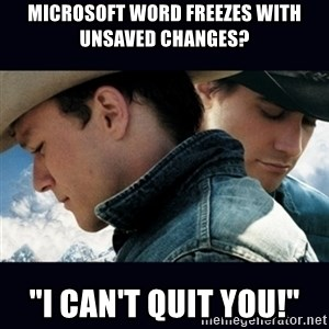 "Can't Quit You - Microsoft word freezes with unsaved changes? ""I can't quit you!"""