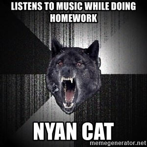 Insanity Wolf - Listens to music while doing homework nyan cat
