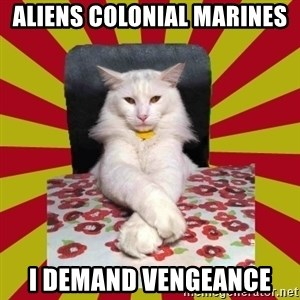 Dictator Cat - aliens colonial marines I demand vengeance