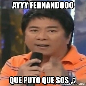 willie revillame you dont do that to me - ayyy fernandooo que puto que sos ♫