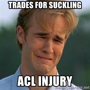 90s Problems - Trades for Suckling ACL Injury
