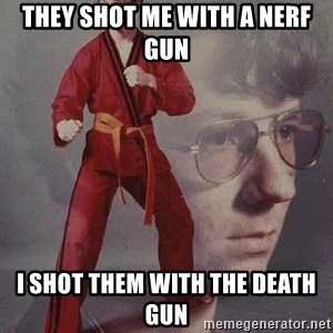 Karate Kyle - they shot me with a nerf gun i shot them with the death gun