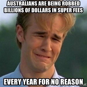 90s Problems - australians are being robbed billions of dollars in super fees every year for no reason
