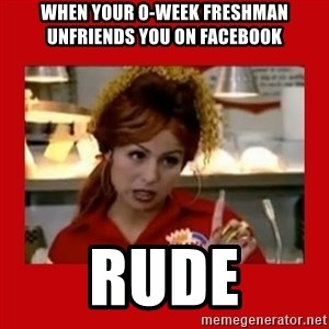 Bonquiqui - when your o-week freshman unfriends you on facebook rude