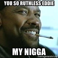 Denzel Washington Cigarette - You so Ruthless Eddie  My nigga