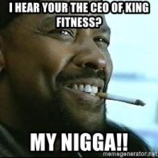 Denzel Washington Cigarette - I hear your the ceO of king fitness? MY niGga!!