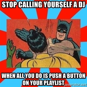 Batman Bitchslap - stop calling yourself a dj when all you do is push a button on your playlist