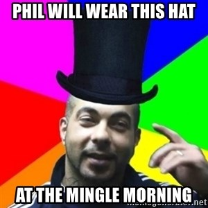 facebookazad - phil will wear this hat at the mingle morning