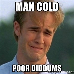 90s Problems - MAN COLD  POOR DIDDUMS