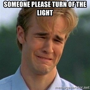90s Problems - SOMEONE PLEASE TURN OF THE LIGHT