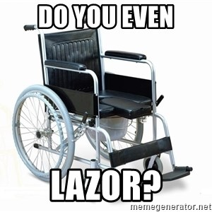 wheelchair watchout - DO YOU EVEN LAZOR?
